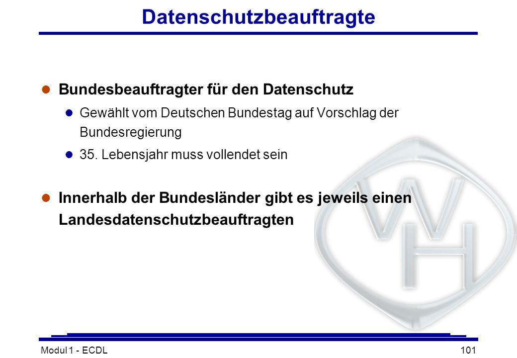 Modul 1 - ECDL101 Datenschutzbeauftragte l Bundesbeauftragter für den Datenschutz l Gewählt vom Deutschen Bundestag auf Vorschlag der Bundesregierung