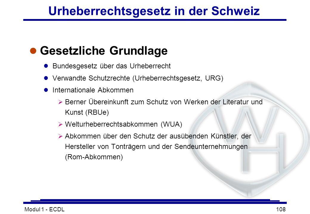Modul 1 - ECDL108 Urheberrechtsgesetz in der Schweiz l Gesetzliche Grundlage l Bundesgesetz über das Urheberrecht l Verwandte Schutzrechte (Urheberrec