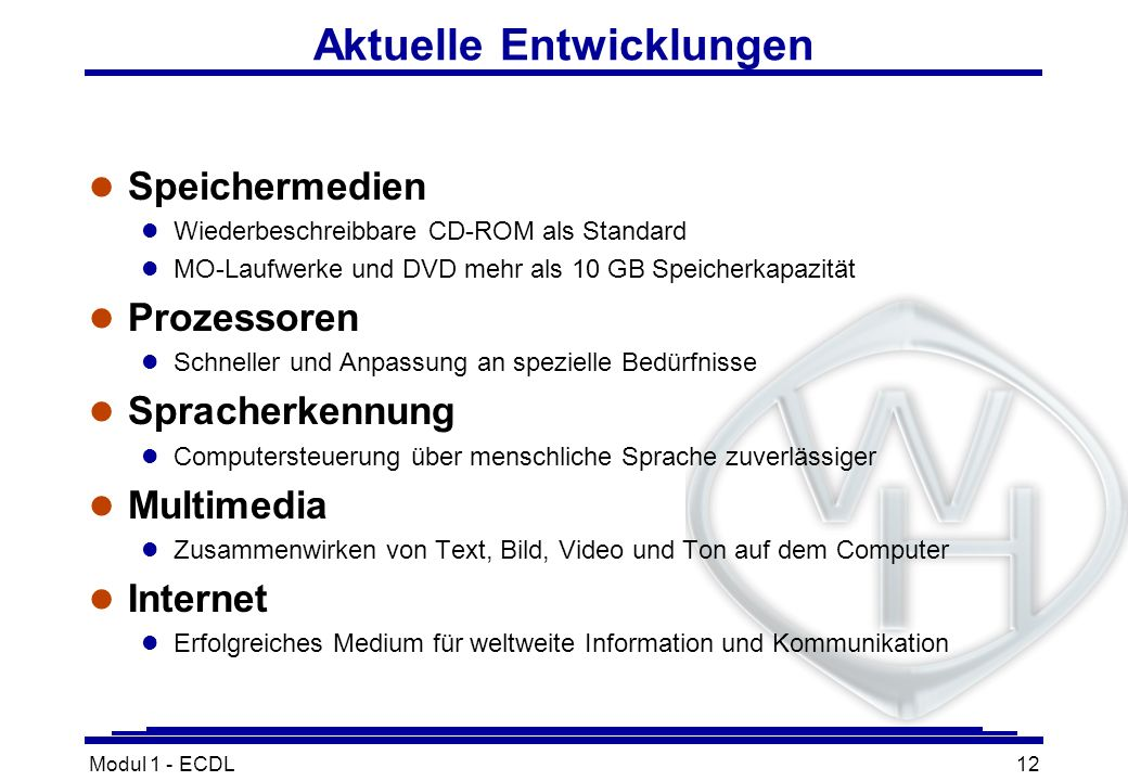 Modul 1 - ECDL12 Aktuelle Entwicklungen l Speichermedien l Wiederbeschreibbare CD-ROM als Standard l MO-Laufwerke und DVD mehr als 10 GB Speicherkapaz