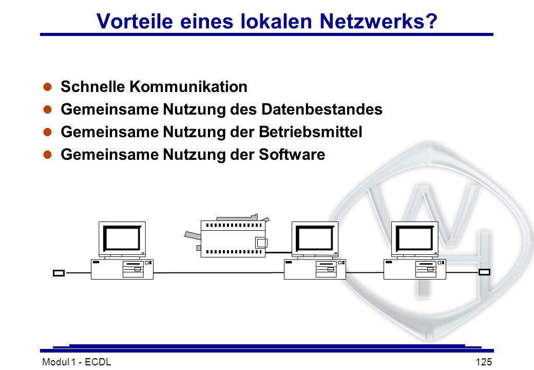Modul 1 - ECDL125 Vorteile eines lokalen Netzwerks? l Schnelle Kommunikation l Gemeinsame Nutzung des Datenbestandes l Gemeinsame Nutzung der Betriebs