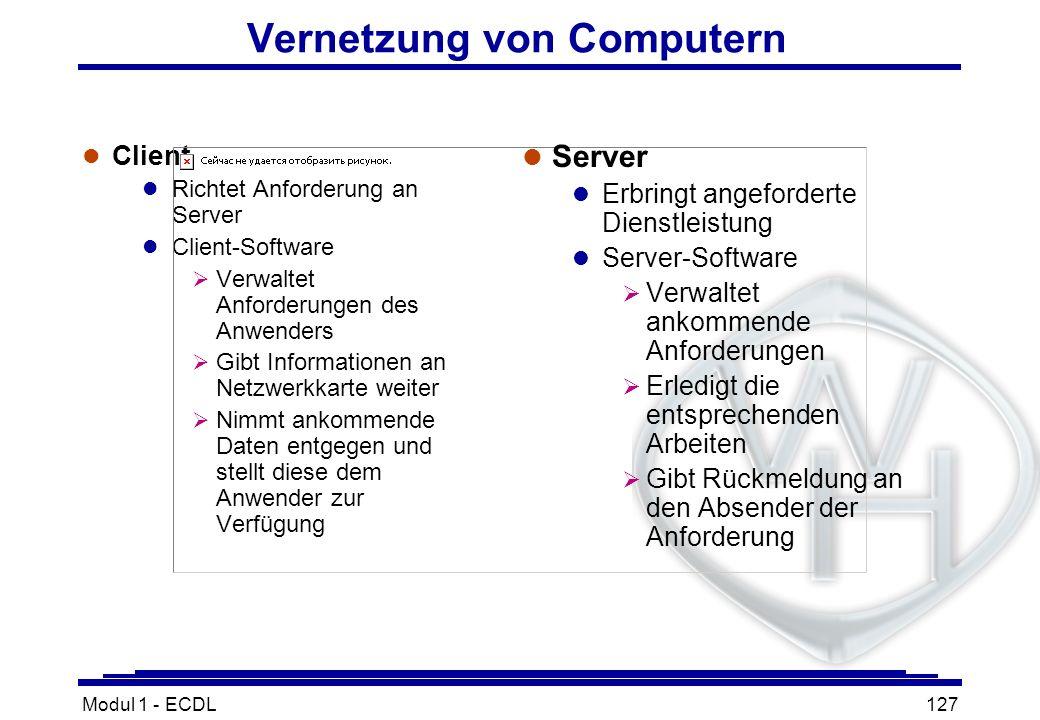 Modul 1 - ECDL127 Vernetzung von Computern l Client l Richtet Anforderung an Server l Client-Software Verwaltet Anforderungen des Anwenders Gibt Infor