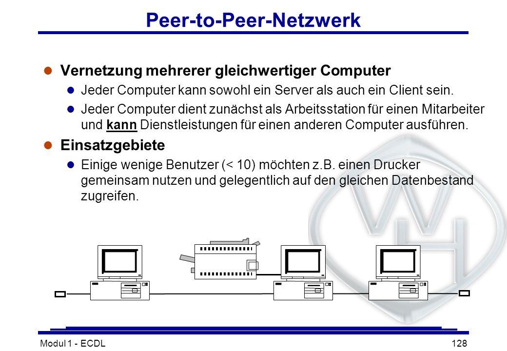 Modul 1 - ECDL128 Peer-to-Peer-Netzwerk l Vernetzung mehrerer gleichwertiger Computer l Jeder Computer kann sowohl ein Server als auch ein Client sein