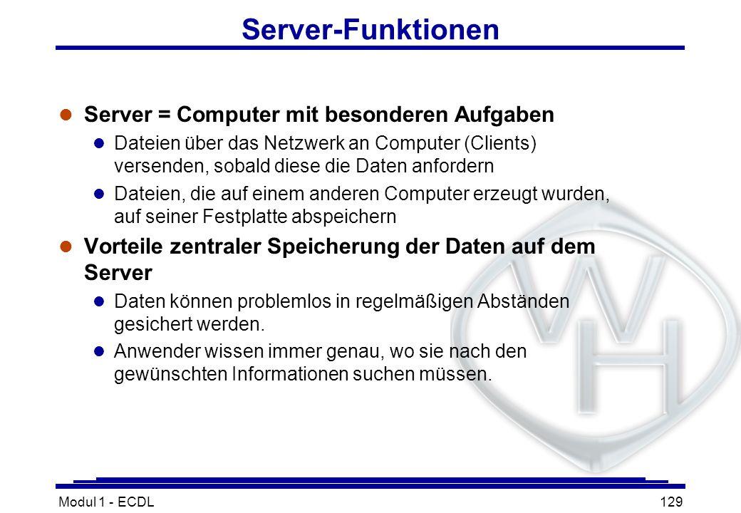 Modul 1 - ECDL129 Server-Funktionen l Server = Computer mit besonderen Aufgaben l Dateien über das Netzwerk an Computer (Clients) versenden, sobald di