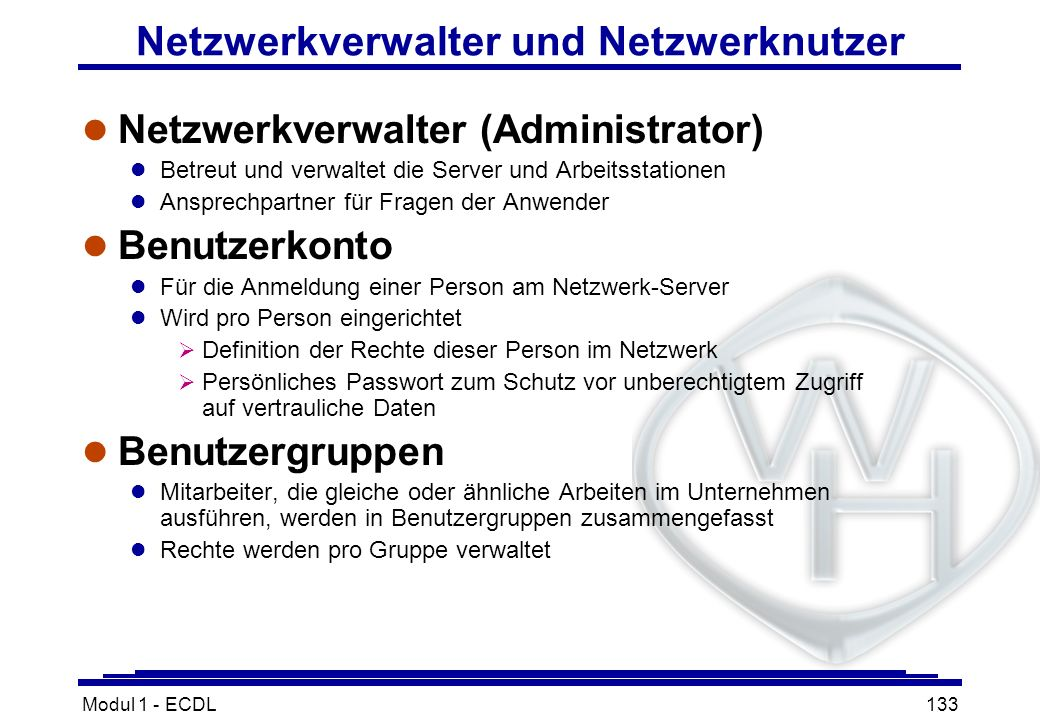 Modul 1 - ECDL133 Netzwerkverwalter und Netzwerknutzer l Netzwerkverwalter (Administrator) l Betreut und verwaltet die Server und Arbeitsstationen l A