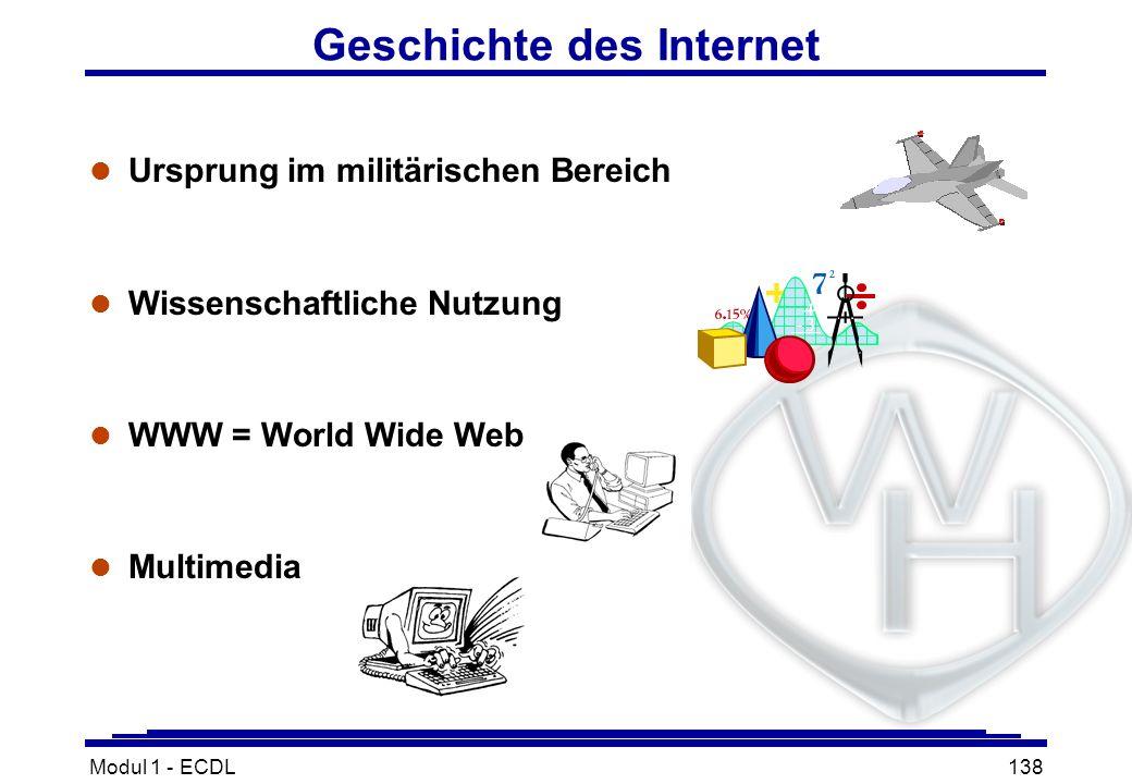 Modul 1 - ECDL138 l Ursprung im militärischen Bereich l Wissenschaftliche Nutzung l WWW = World Wide Web l Multimedia Geschichte des Internet