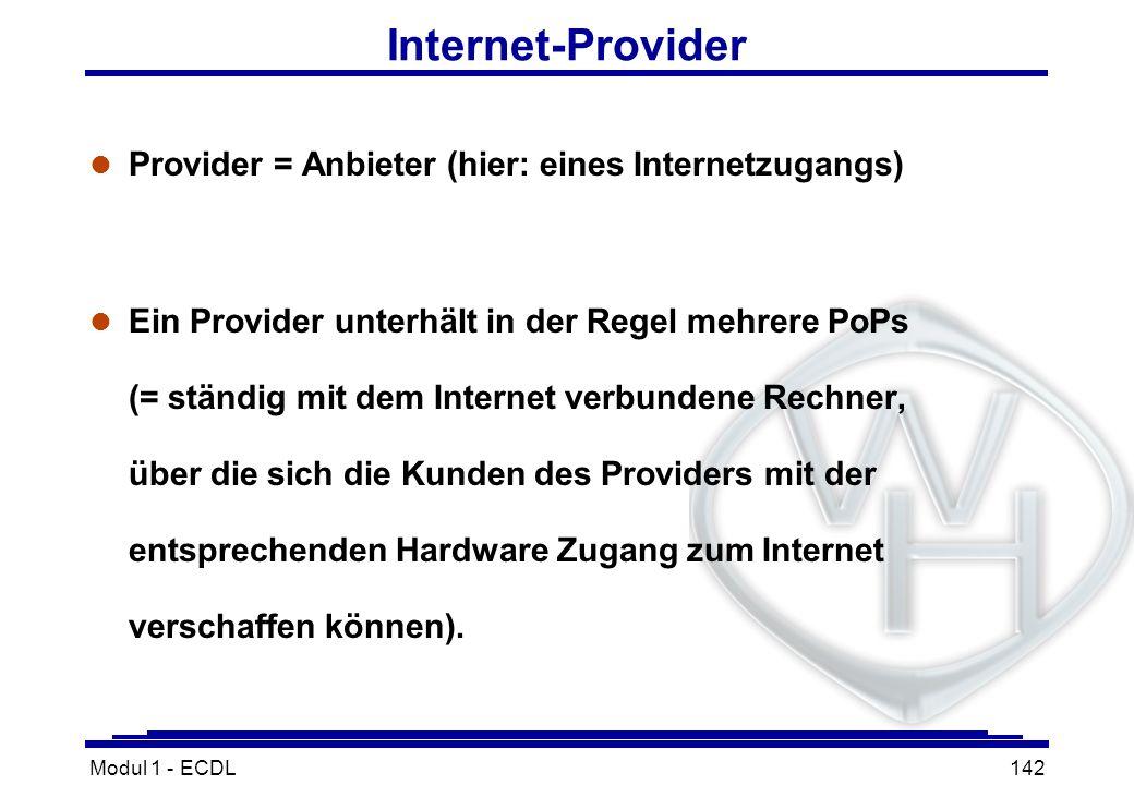 Modul 1 - ECDL142 Internet-Provider l Provider = Anbieter (hier: eines Internetzugangs) l Ein Provider unterhält in der Regel mehrere PoPs (= ständig