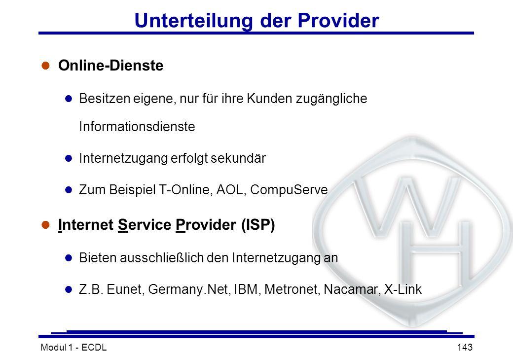 Modul 1 - ECDL143 Unterteilung der Provider l Online-Dienste l Besitzen eigene, nur für ihre Kunden zugängliche Informationsdienste l Internetzugang e