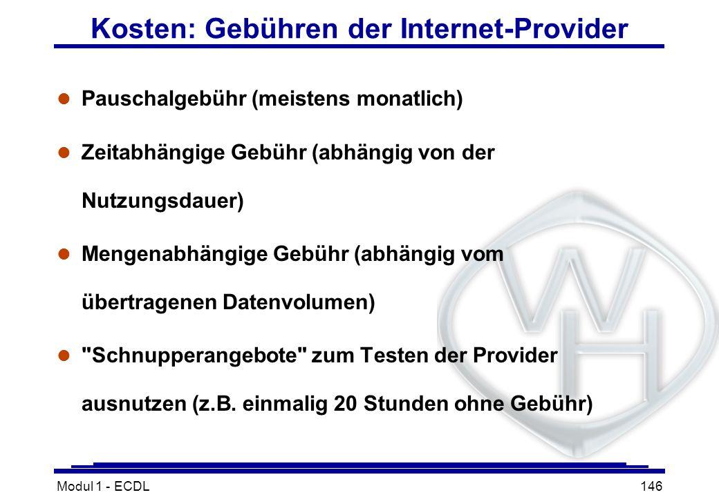 Modul 1 - ECDL146 Kosten: Gebühren der Internet-Provider l Pauschalgebühr (meistens monatlich) l Zeitabhängige Gebühr (abhängig von der Nutzungsdauer)