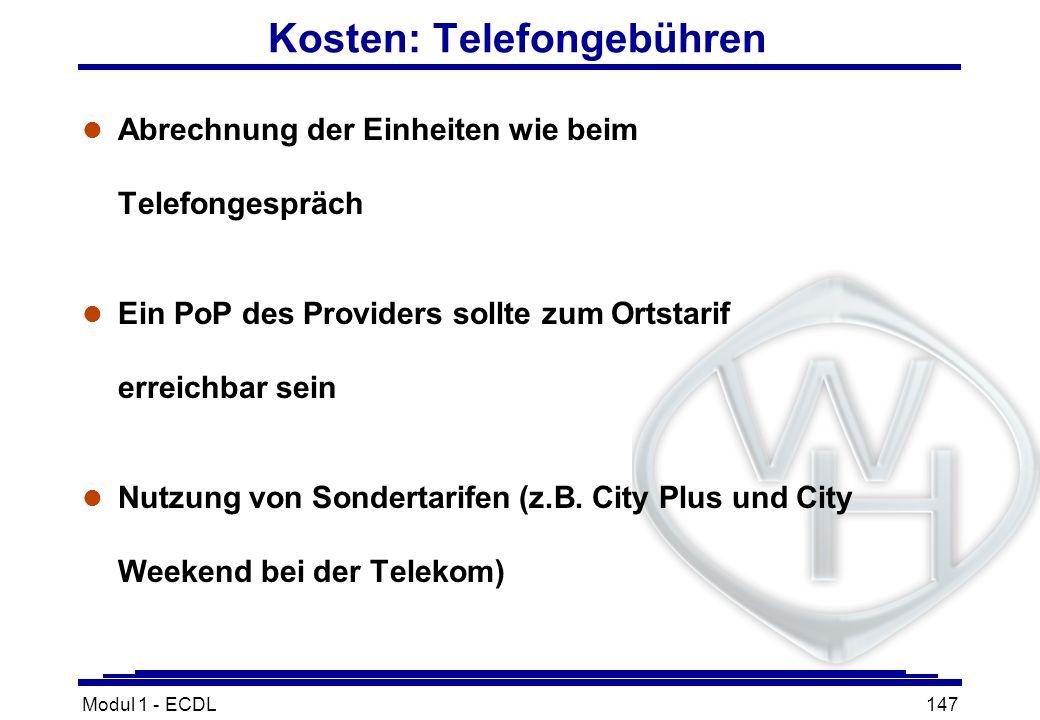 Modul 1 - ECDL147 Kosten: Telefongebühren l Abrechnung der Einheiten wie beim Telefongespräch l Ein PoP des Providers sollte zum Ortstarif erreichbar