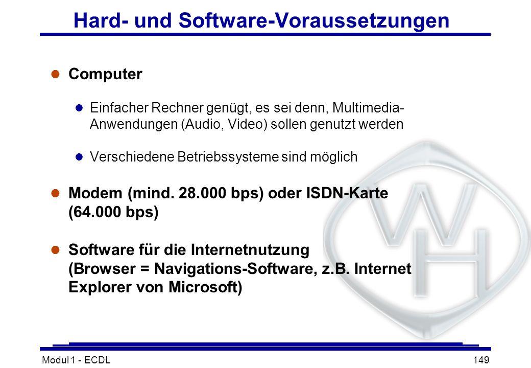 Modul 1 - ECDL149 Hard- und Software-Voraussetzungen l Computer l Einfacher Rechner genügt, es sei denn, Multimedia- Anwendungen (Audio, Video) sollen
