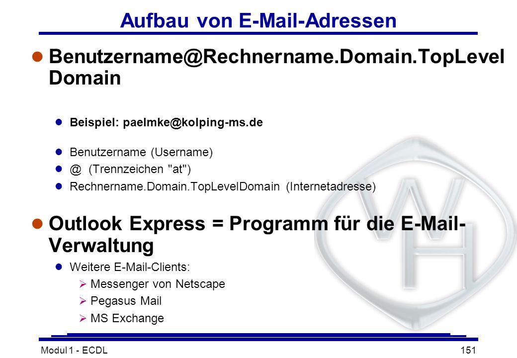Modul 1 - ECDL151 Aufbau von E-Mail-Adressen l Benutzername@Rechnername.Domain.TopLevel Domain l Beispiel: paelmke@kolping-ms.de l Benutzername (Usern