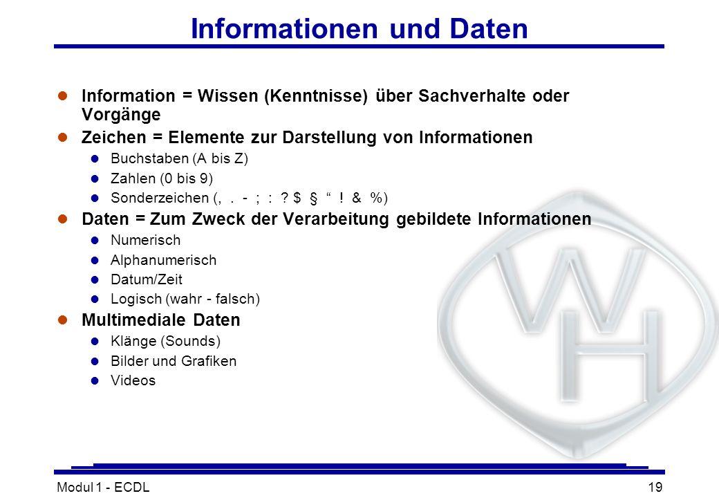 Modul 1 - ECDL19 Informationen und Daten l Information = Wissen (Kenntnisse) über Sachverhalte oder Vorgänge l Zeichen = Elemente zur Darstellung von
