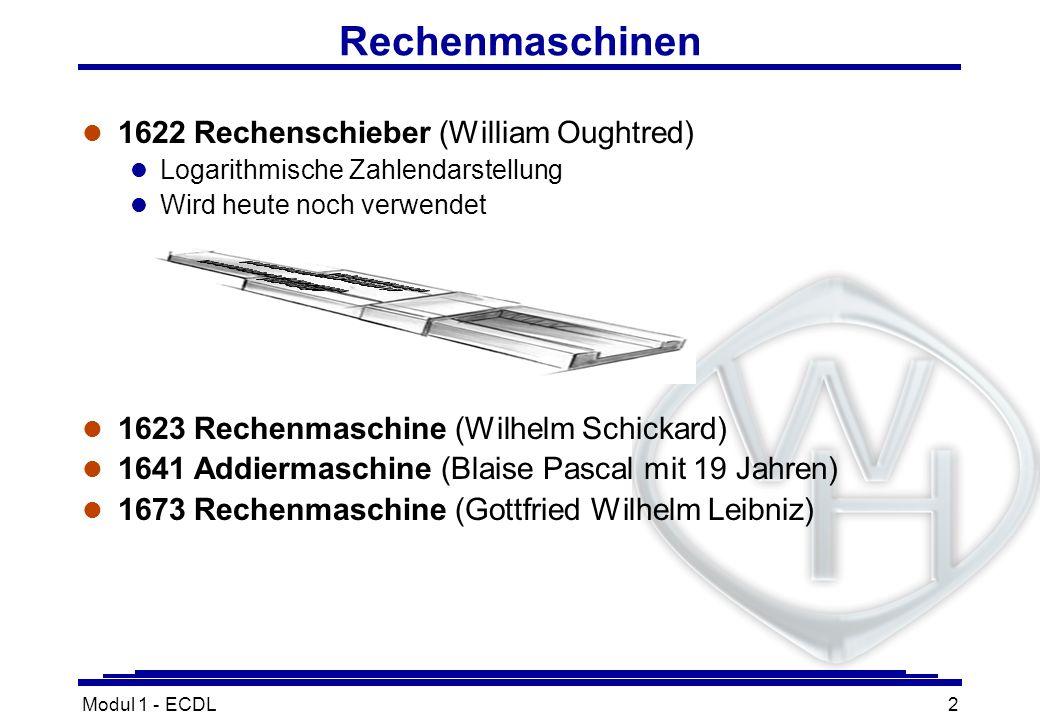 Modul 1 - ECDL2 l 1622 Rechenschieber (William Oughtred) l Logarithmische Zahlendarstellung l Wird heute noch verwendet l 1623 Rechenmaschine (Wilhelm