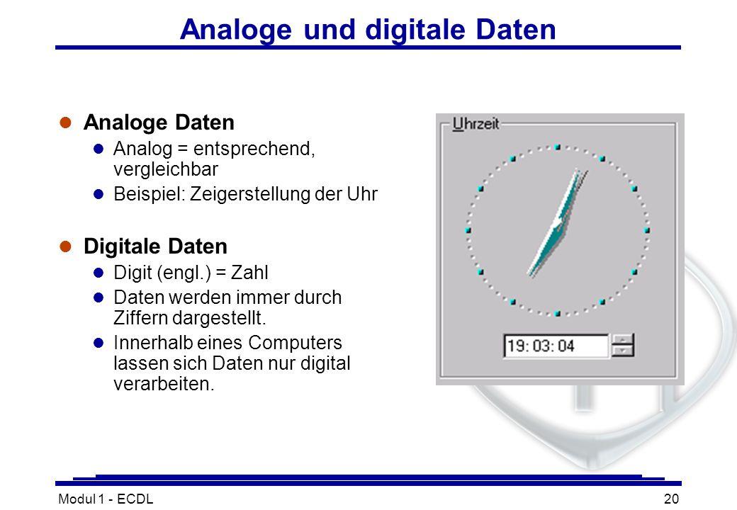 Modul 1 - ECDL20 Analoge und digitale Daten l Analoge Daten l Analog = entsprechend, vergleichbar l Beispiel: Zeigerstellung der Uhr l Digitale Daten