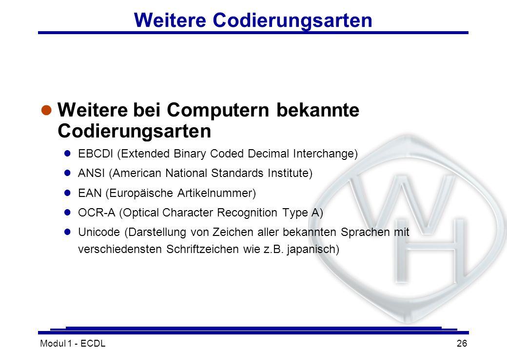 Modul 1 - ECDL26 Weitere Codierungsarten l Weitere bei Computern bekannte Codierungsarten l EBCDI (Extended Binary Coded Decimal Interchange) l ANSI (