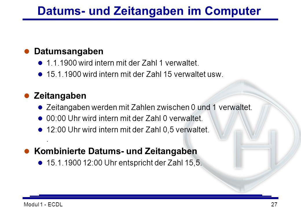 Modul 1 - ECDL27 Datums- und Zeitangaben im Computer l Datumsangaben l 1.1.1900 wird intern mit der Zahl 1 verwaltet. l 15.1.1900 wird intern mit der