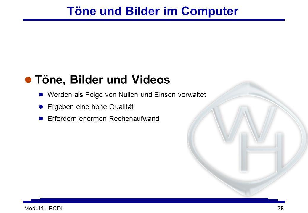 Modul 1 - ECDL28 Töne und Bilder im Computer l Töne, Bilder und Videos l Werden als Folge von Nullen und Einsen verwaltet l Ergeben eine hohe Qualität