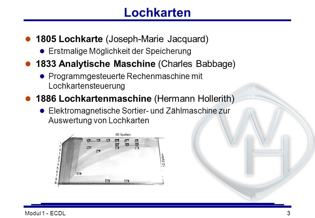 Modul 1 - ECDL3 Lochkarten l 1805 Lochkarte (Joseph-Marie Jacquard) l Erstmalige Möglichkeit der Speicherung l 1833 Analytische Maschine (Charles Babb