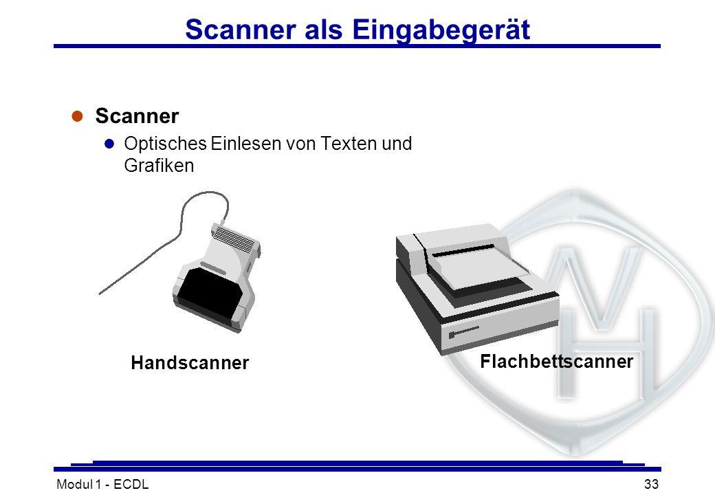 Modul 1 - ECDL33 Scanner als Eingabegerät l Scanner l Optisches Einlesen von Texten und Grafiken Handscanner Flachbettscanner