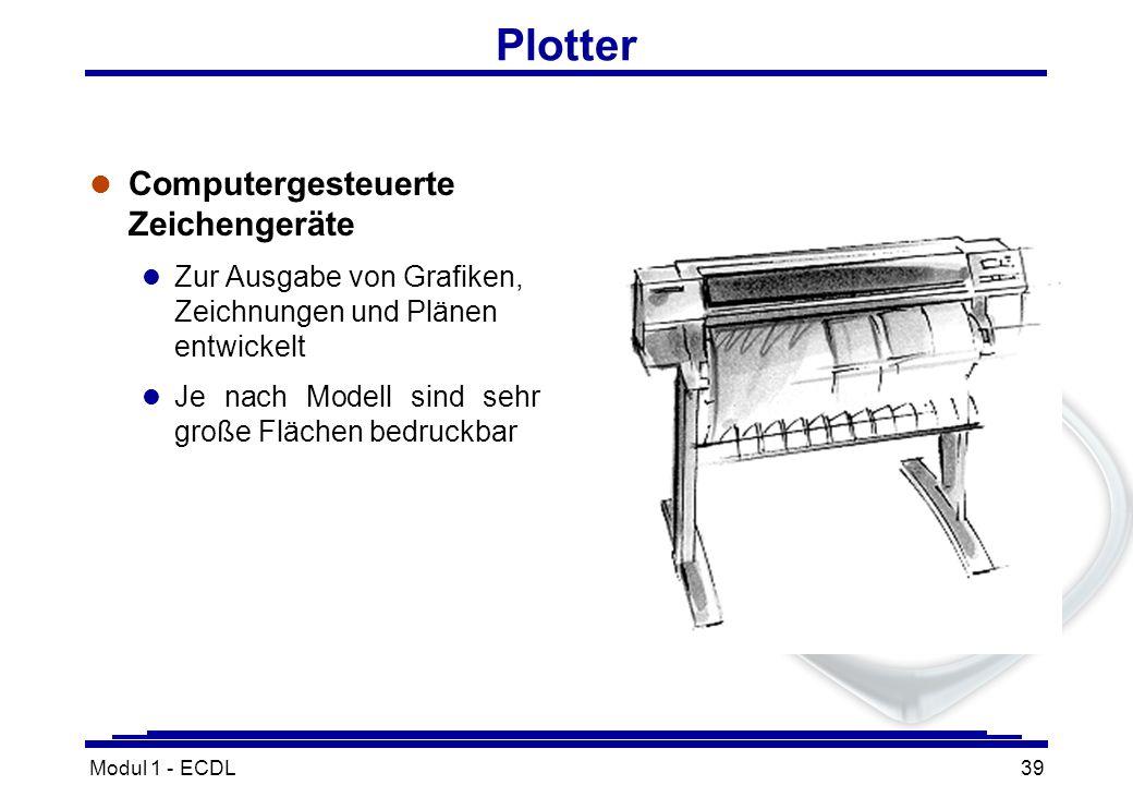 Modul 1 - ECDL39 Plotter l Computergesteuerte Zeichengeräte l Zur Ausgabe von Grafiken, Zeichnungen und Plänen entwickelt l Je nach Modell sind sehr g