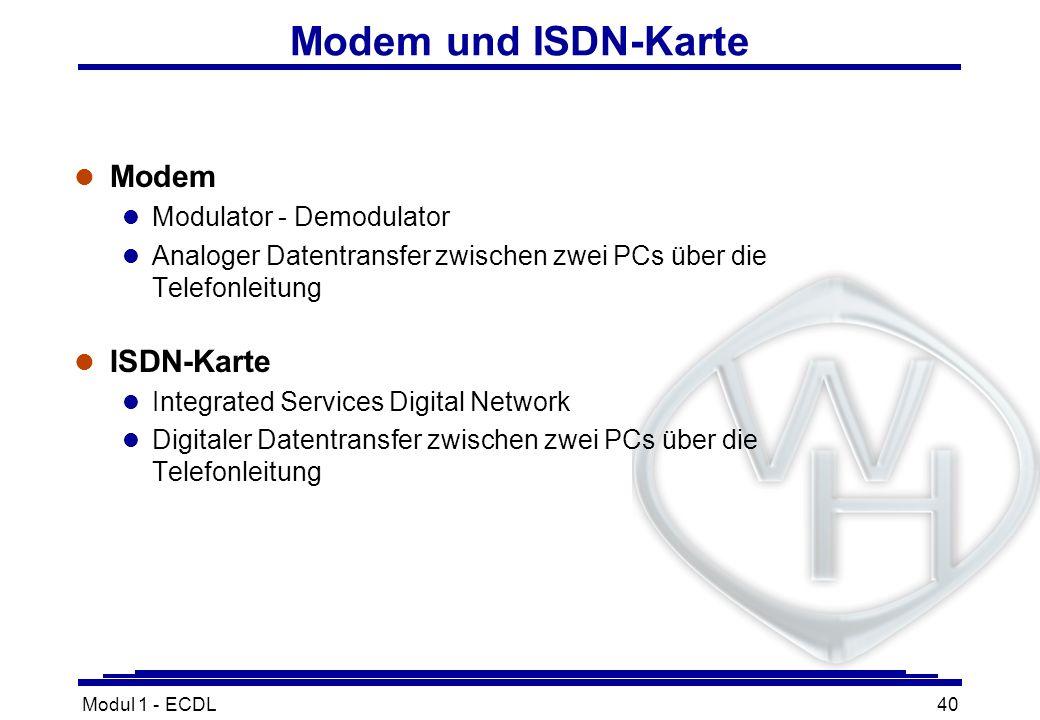 Modul 1 - ECDL40 Modem und ISDN-Karte l Modem l Modulator - Demodulator l Analoger Datentransfer zwischen zwei PCs über die Telefonleitung l ISDN-Kart