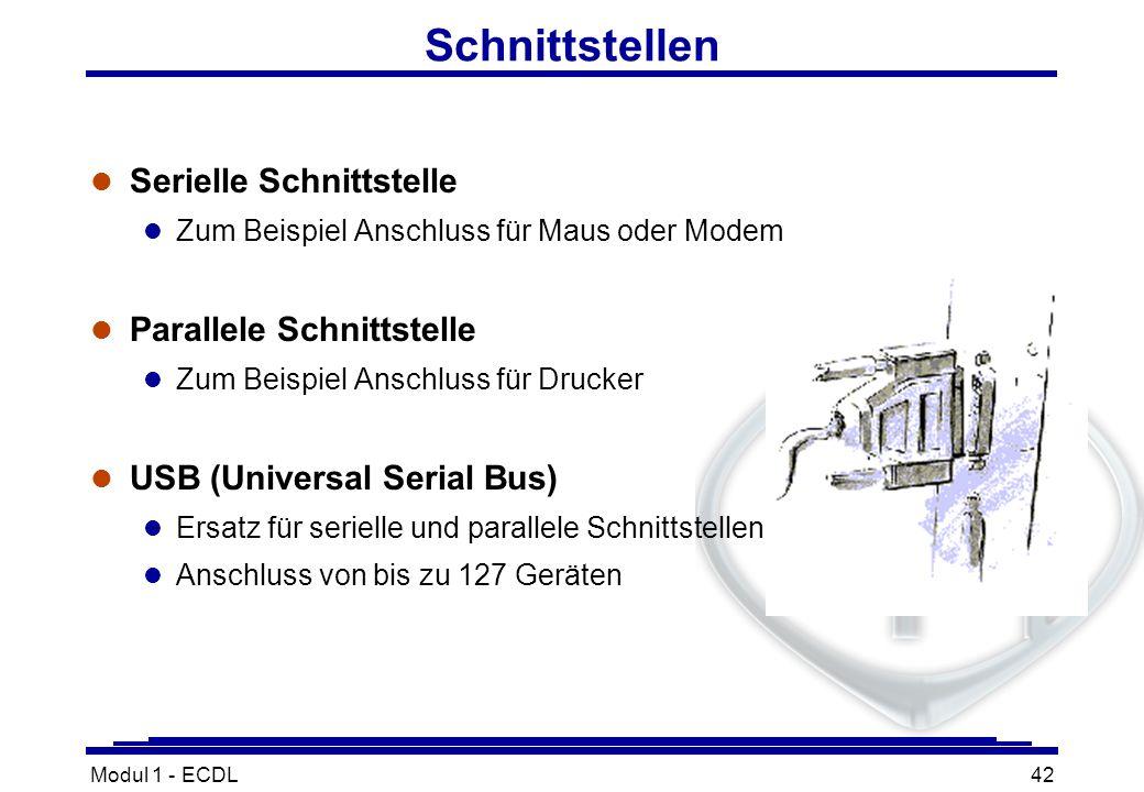 Modul 1 - ECDL42 Schnittstellen l Serielle Schnittstelle l Zum Beispiel Anschluss für Maus oder Modem l Parallele Schnittstelle l Zum Beispiel Anschlu