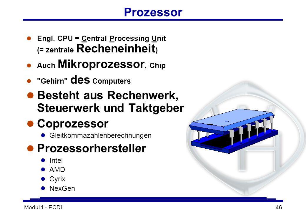 Modul 1 - ECDL46 l Engl. CPU = Central Processing Unit (= zentrale Recheneinheit ) l Auch Mikroprozessor, Chip l