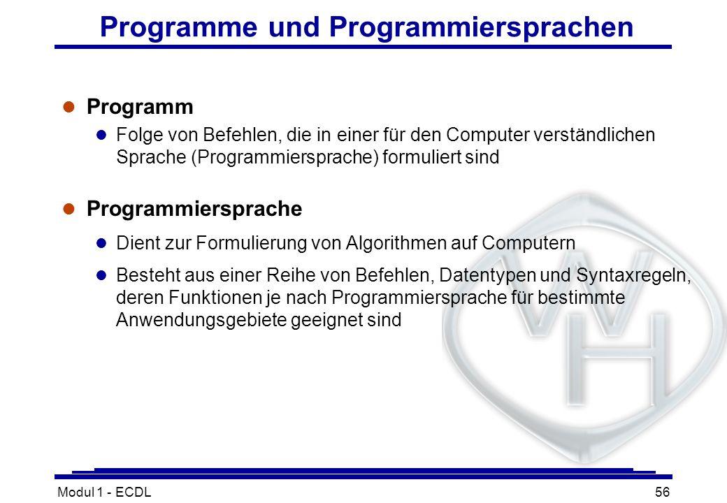 Modul 1 - ECDL56 Programme und Programmiersprachen l Programm l Folge von Befehlen, die in einer für den Computer verständlichen Sprache (Programmiers