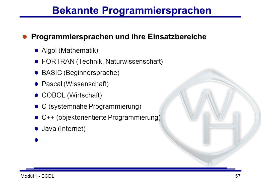 Modul 1 - ECDL57 Bekannte Programmiersprachen l Programmiersprachen und ihre Einsatzbereiche l Algol (Mathematik) l FORTRAN (Technik, Naturwissenschaf