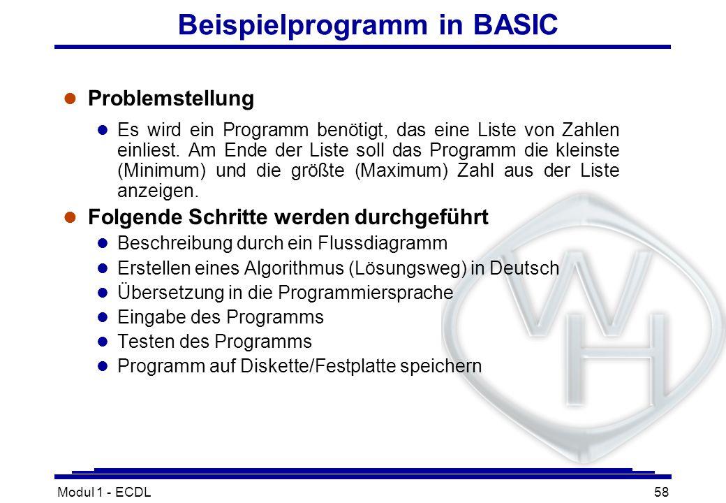 Modul 1 - ECDL58 Beispielprogramm in BASIC l Problemstellung l Es wird ein Programm benötigt, das eine Liste von Zahlen einliest. Am Ende der Liste so