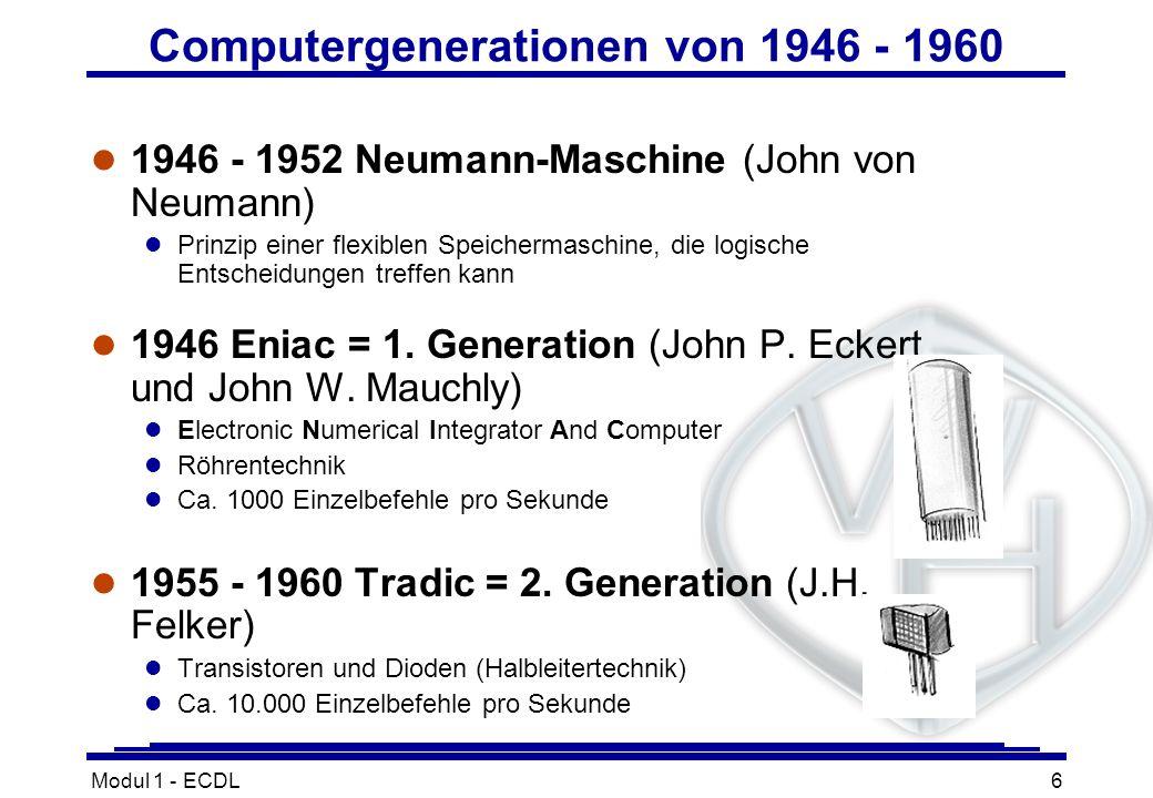 Modul 1 - ECDL6 Computergenerationen von 1946 - 1960 l 1946 - 1952 Neumann-Maschine (John von Neumann) l Prinzip einer flexiblen Speichermaschine, die