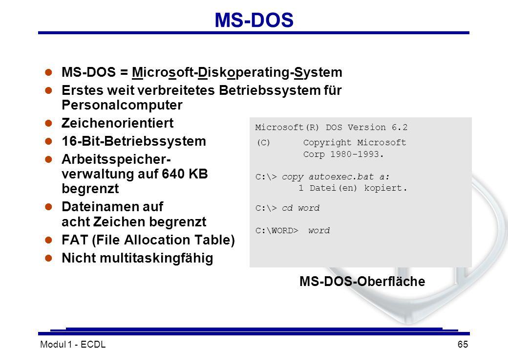 Modul 1 - ECDL65 MS-DOS l MS-DOS = Microsoft-Diskoperating-System l Erstes weit verbreitetes Betriebssystem für Personalcomputer l Zeichenorientiert l