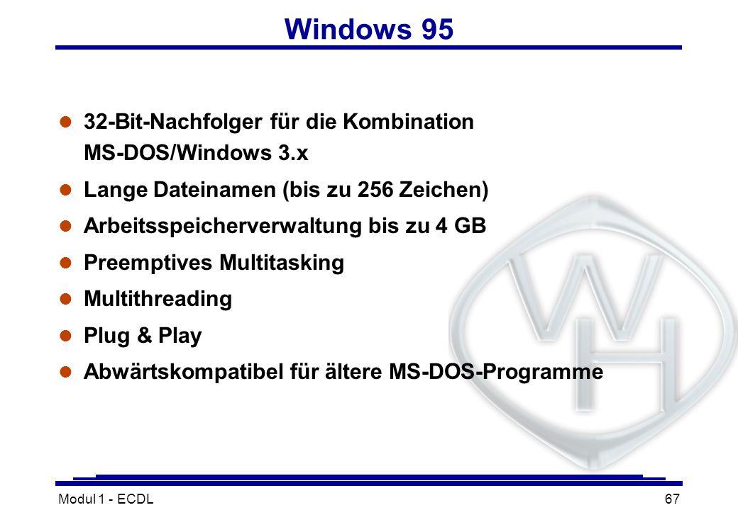 Modul 1 - ECDL67 Windows 95 l 32-Bit-Nachfolger für die Kombination MS-DOS/Windows 3.x l Lange Dateinamen (bis zu 256 Zeichen) l Arbeitsspeicherverwal