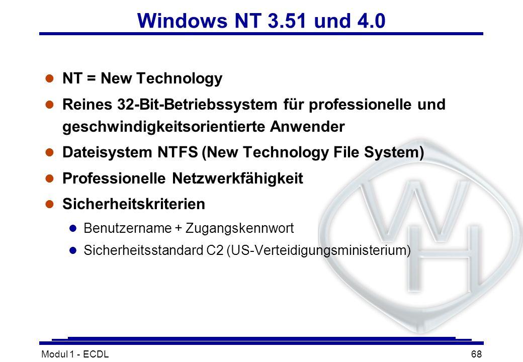 Modul 1 - ECDL68 Windows NT 3.51 und 4.0 l NT = New Technology l Reines 32-Bit-Betriebssystem für professionelle und geschwindigkeitsorientierte Anwen