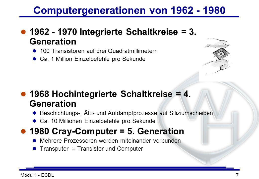 Modul 1 - ECDL7 Computergenerationen von 1962 - 1980 l 1962 - 1970 Integrierte Schaltkreise = 3. Generation l 100 Transistoren auf drei Quadratmillime