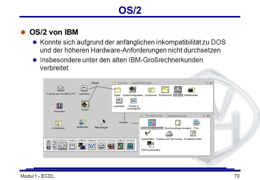 Modul 1 - ECDL70 OS/2 l OS/2 von IBM l Konnte sich aufgrund der anfänglichen Inkompatibilität zu DOS und der höheren Hardware-Anforderungen nicht durc