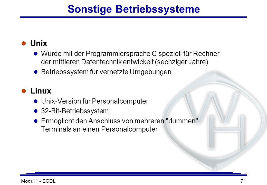 Modul 1 - ECDL71 Sonstige Betriebssysteme l Unix l Wurde mit der Programmiersprache C speziell für Rechner der mittleren Datentechnik entwickelt (sech