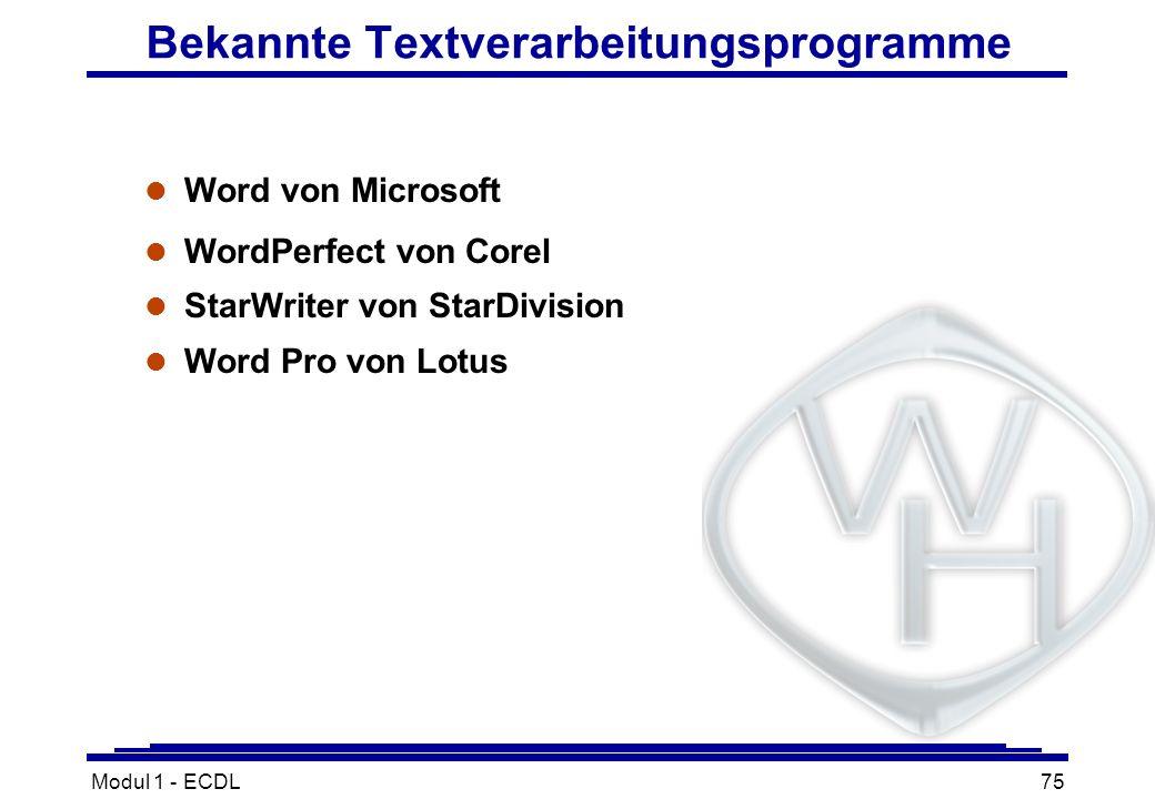 Modul 1 - ECDL75 Bekannte Textverarbeitungsprogramme l Word von Microsoft l WordPerfect von Corel l StarWriter von StarDivision l Word Pro von Lotus