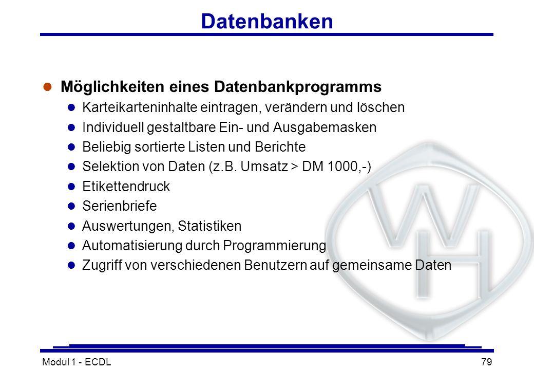 Modul 1 - ECDL79 Datenbanken l Möglichkeiten eines Datenbankprogramms l Karteikarteninhalte eintragen, verändern und löschen l Individuell gestaltbare