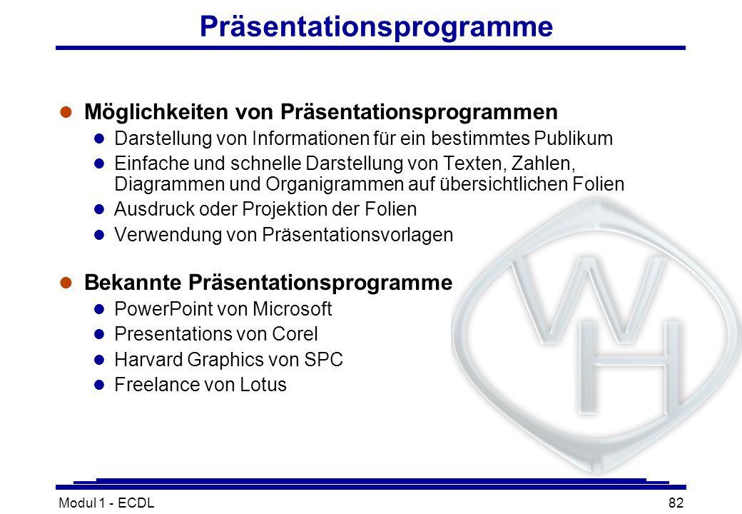 Modul 1 - ECDL82 Präsentationsprogramme l Möglichkeiten von Präsentationsprogrammen l Darstellung von Informationen für ein bestimmtes Publikum l Einf