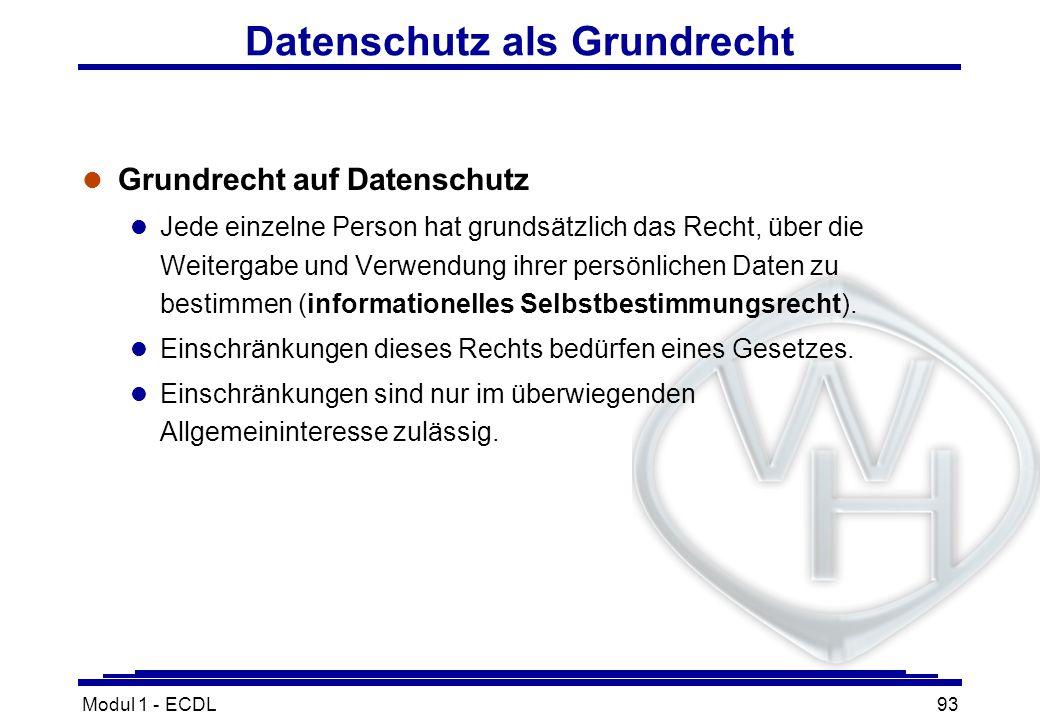 Modul 1 - ECDL93 Datenschutz als Grundrecht l Grundrecht auf Datenschutz l Jede einzelne Person hat grundsätzlich das Recht, über die Weitergabe und V