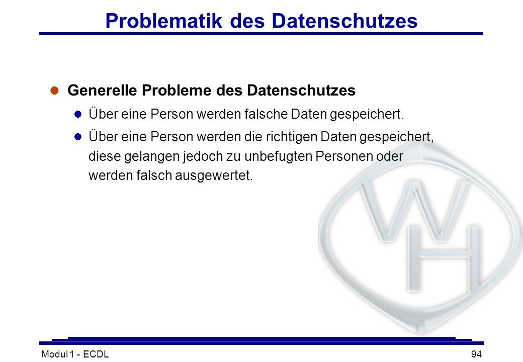 Modul 1 - ECDL94 Problematik des Datenschutzes l Generelle Probleme des Datenschutzes l Über eine Person werden falsche Daten gespeichert. l Über eine