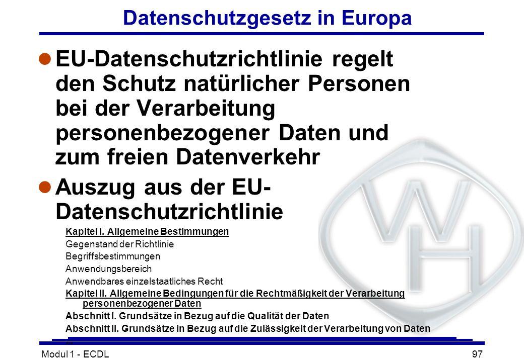 Modul 1 - ECDL97 Datenschutzgesetz in Europa l EU-Datenschutzrichtlinie regelt den Schutz natürlicher Personen bei der Verarbeitung personenbezogener