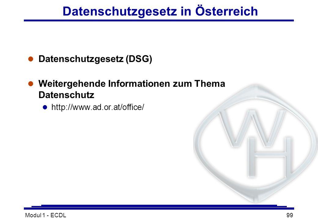 Modul 1 - ECDL99 Datenschutzgesetz in Österreich l Datenschutzgesetz (DSG) l Weitergehende Informationen zum Thema Datenschutz l http://www.ad.or.at/o