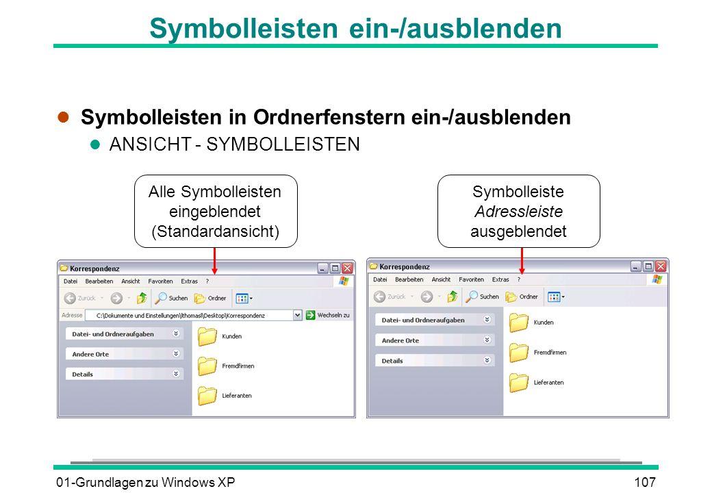 01-Grundlagen zu Windows XP107 Symbolleisten ein-/ausblenden l Symbolleisten in Ordnerfenstern ein-/ausblenden l ANSICHT - SYMBOLLEISTEN Alle Symbolleisten eingeblendet (Standardansicht) Symbolleiste Adressleiste ausgeblendet