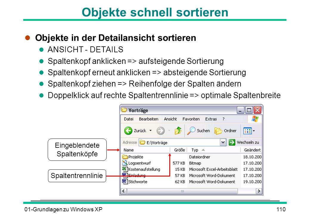 01-Grundlagen zu Windows XP110 Objekte schnell sortieren l Objekte in der Detailansicht sortieren l ANSICHT - DETAILS l Spaltenkopf anklicken => aufsteigende Sortierung l Spaltenkopf erneut anklicken => absteigende Sortierung l Spaltenkopf ziehen => Reihenfolge der Spalten ändern l Doppelklick auf rechte Spaltentrennlinie => optimale Spaltenbreite Eingeblendete Spaltenköpfe Spaltentrennlinie