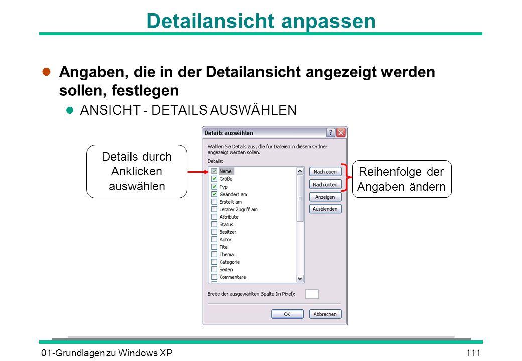 01-Grundlagen zu Windows XP111 Detailansicht anpassen l Angaben, die in der Detailansicht angezeigt werden sollen, festlegen l ANSICHT - DETAILS AUSWÄHLEN Details durch Anklicken auswählen Reihenfolge der Angaben ändern