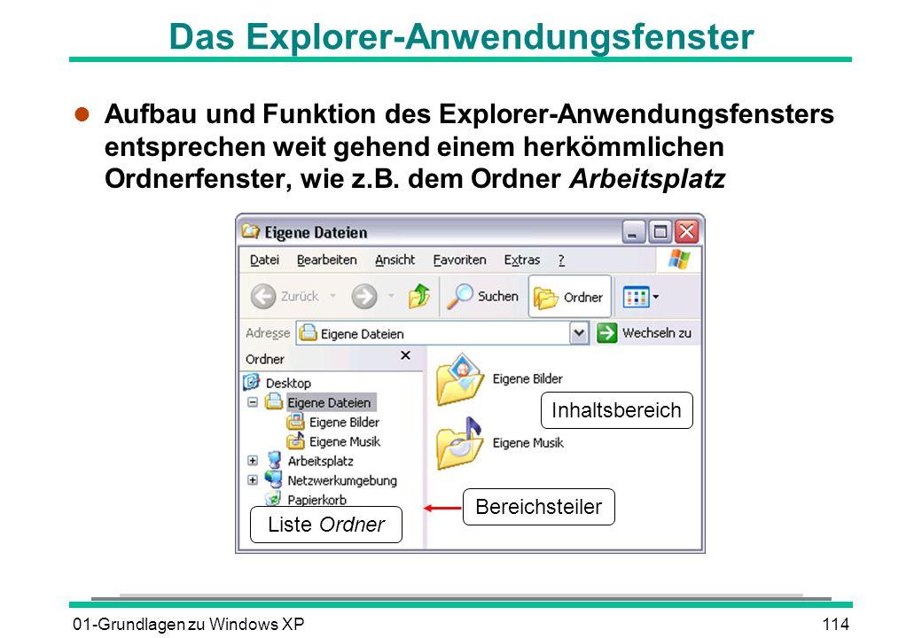 01-Grundlagen zu Windows XP114 Das Explorer-Anwendungsfenster l Aufbau und Funktion des Explorer-Anwendungsfensters entsprechen weit gehend einem herkömmlichen Ordnerfenster, wie z.B.