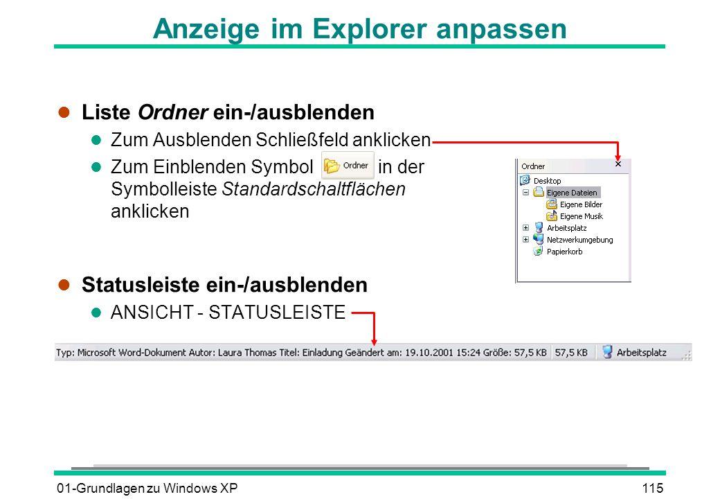 01-Grundlagen zu Windows XP115 Anzeige im Explorer anpassen l Liste Ordner ein-/ausblenden l Zum Ausblenden Schließfeld anklicken l Zum Einblenden Symbol in der Symbolleiste Standardschaltflächen anklicken l Statusleiste ein-/ausblenden l ANSICHT - STATUSLEISTE