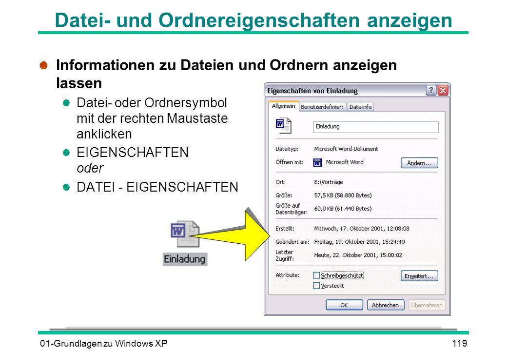 01-Grundlagen zu Windows XP119 Datei- und Ordnereigenschaften anzeigen l Informationen zu Dateien und Ordnern anzeigen lassen l Datei- oder Ordnersymbol mit der rechten Maustaste anklicken l EIGENSCHAFTEN oder l DATEI - EIGENSCHAFTEN